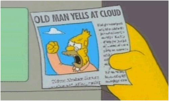 Old man yells at clouds.